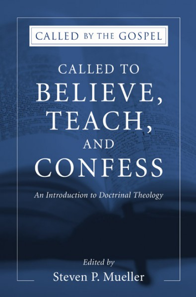Called to Believe, Teach, and Confess: An Introduction to Doctrinal Theology